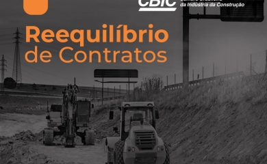 CBIC instrui setor sobre como buscar o reequilíbrio de contratos